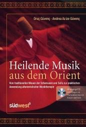 Oruç Güvenç: Heilende Musik aus dem Orient - Vom traditionellen Wissen der Schamanen und Sullis zur Anwendung altorientalischer Musiktherapie
