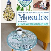 Book Review- Beginner's Guide to Making Mosaics: 16 Easy-to-Make Projects for Any Space