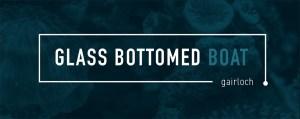 The Glass Bottom Boat Gairloch