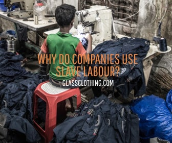 Why Do Companies Use Slave Labour?