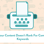 Why Your Content Doesn't Rank For Competitive Keywords