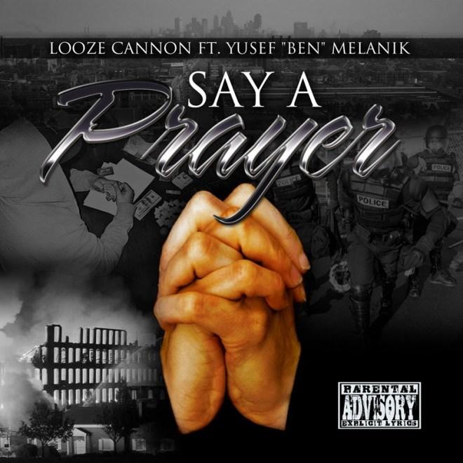 """SAY A PRAYER- Arist:""""LOOZE CANNON"""" ft. YUSEF """"BEN"""" MELANIK (E) Explicit Lyrics"""