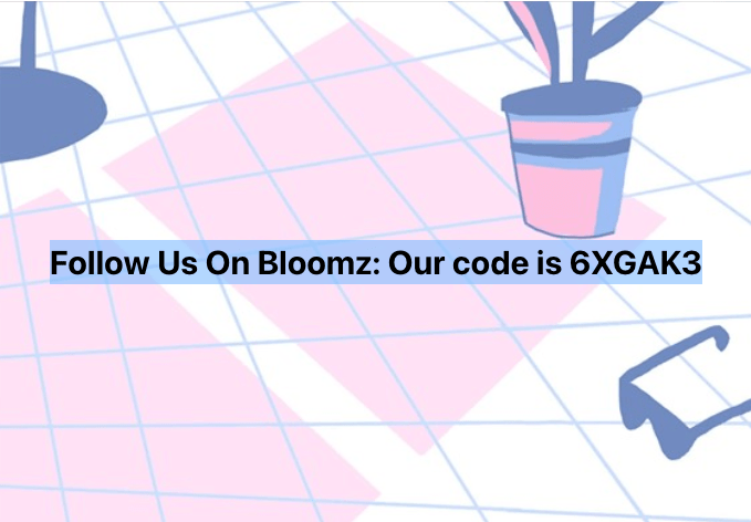 Follow Us On Bloomz: Our code is 6XGAK3