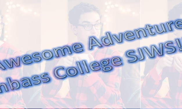 The Awesome Adventures of Dumbass College SJWS!!11!!