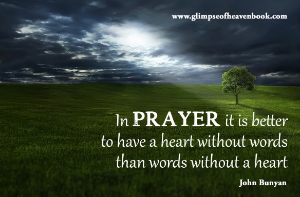 In prayer, it better to have a heart without words than words without a heart.