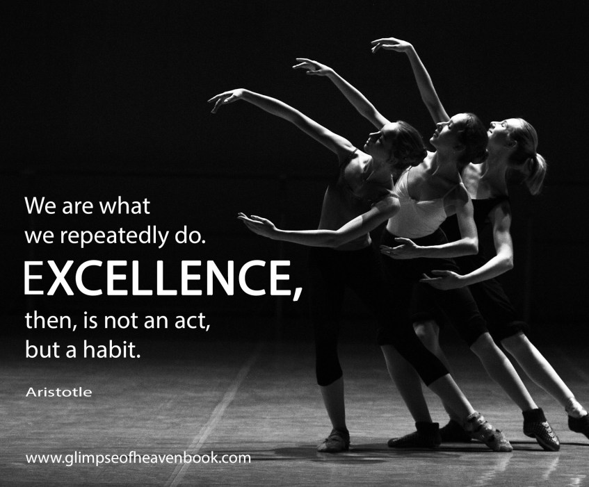 We are what we repeatedly do, Excellence, then, is not an act, but a habit. Ralph Waldo Emerson