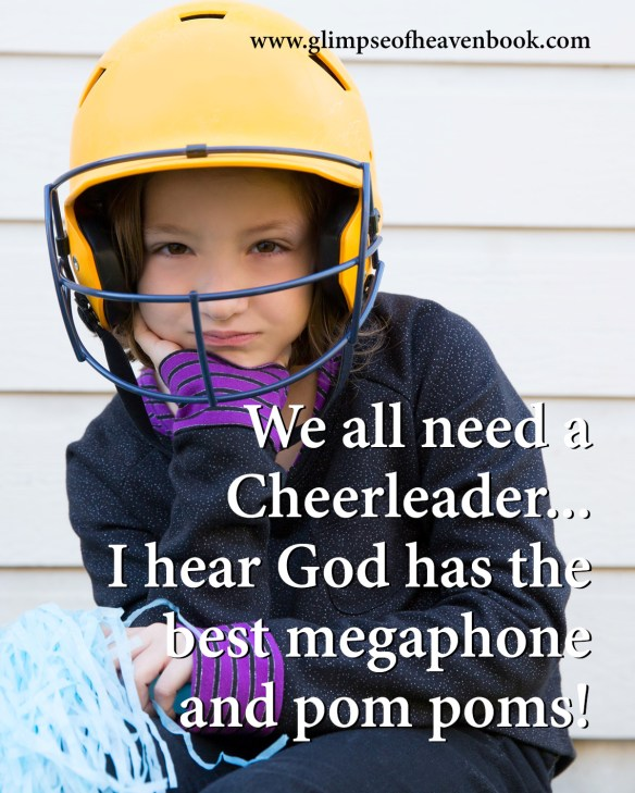 We all need a cheerleader...I hear God has the best megaphone and pom poms!