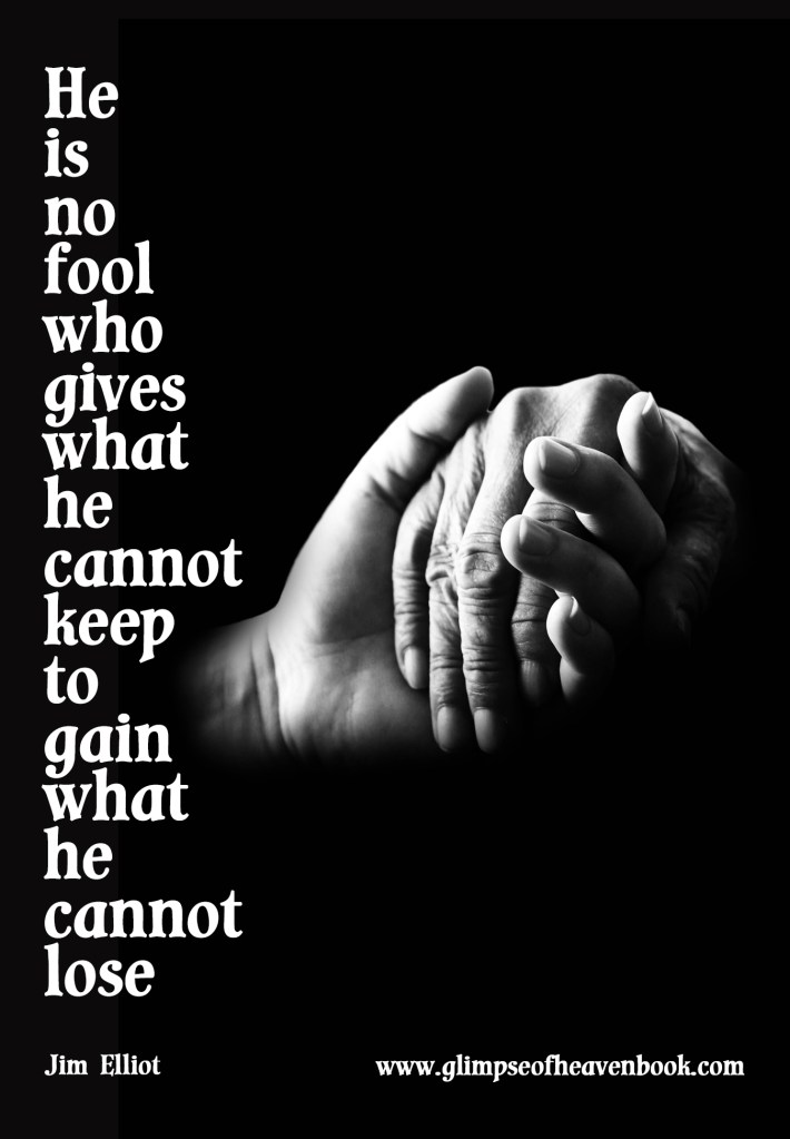 He is no fool who gives what he cannot keep to gain what he cannot lose Jim Elliot