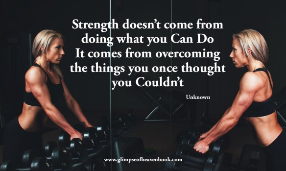 Strength doesn't come from doing what you Can Do It comes from overcoming the things you once thought you Couldn't