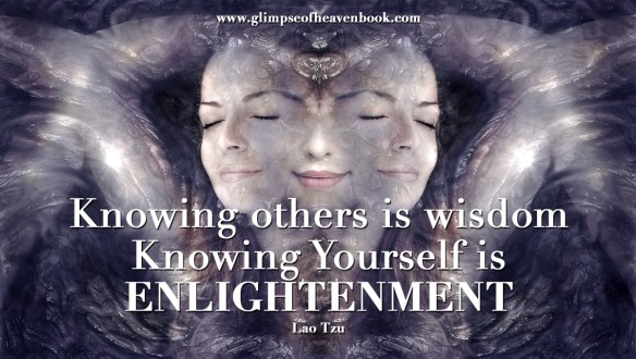 Knowing others is wisdom Knowing Yourself is ENLIGHTENMENT Lao Tzu