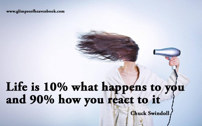 Life is 10% what happens to you and 90% how you react to it Chuck Swindoll