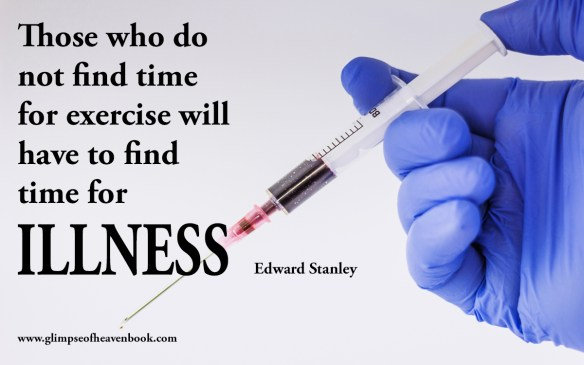 Those who do not find time for exercise will have to find time for Illness Edward Stanley
