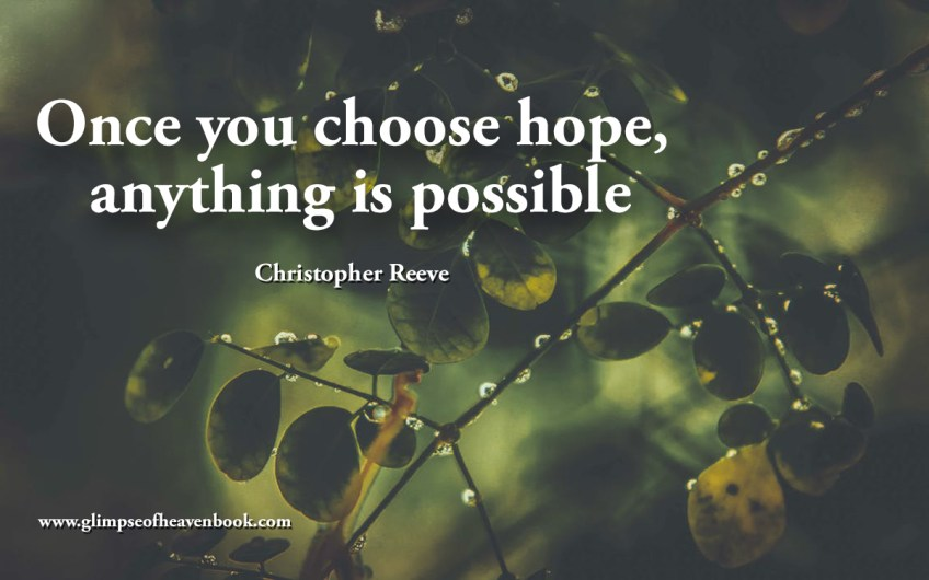 Once you choose hope, anything is possible Christopher Reeve