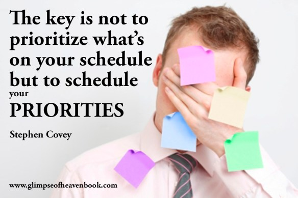 The key is not to prioritize what's on your schedule but to schedule your PRIORITIES Stephen Covey