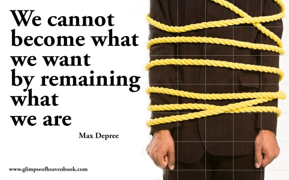 We cannot become what we want by remaining what we are Max Depree