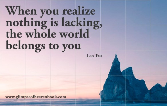When you realize nothing is lacking, the whole world belongs to you Lao Tzu