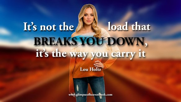 It's not the load that breaks you down, it's the way you carry it. Lou Holtz