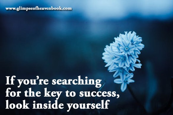 If you're searching for the key to success, look inside yourself Unknown