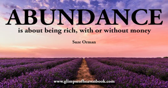 ABUNDANCE is about being rich, with or without money Suze Orman
