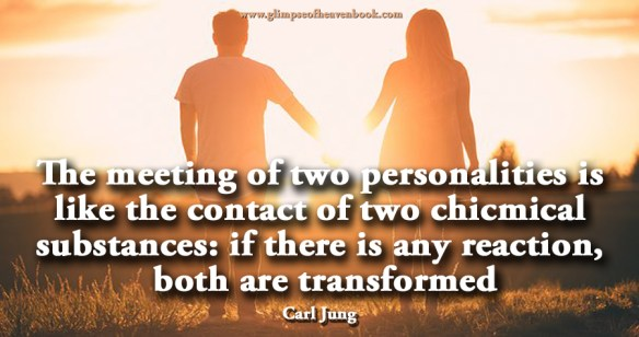 The meeting of two personalities is like the contact of two chicmical substances: if there is any reaction, both are transformed Carl Jung