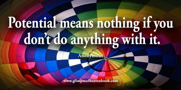 Potential means nothing if you don't do anything with it Anonymous