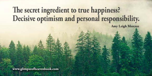 The secret ingredient to true happiness? Decisive optimism and personal responsibility. Amy Leigh Mercree