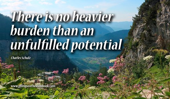 There is no heavier burden than an unfulfilled potential Charles Schulz