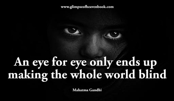 An eye for eye only ends up making the whole world blind Mahatma Gandhi