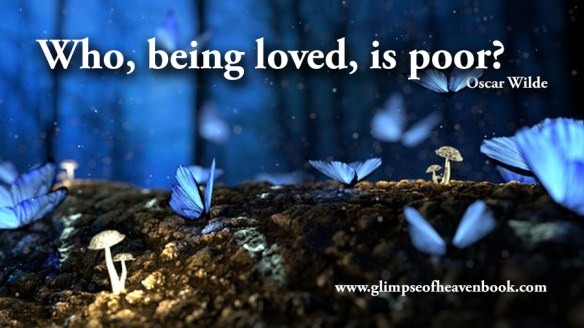 Who, being loved, is poor? Oscar Wilde