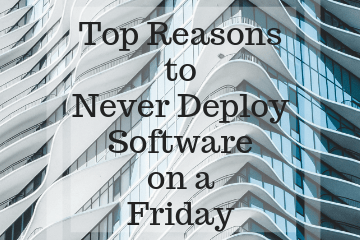top reasons to never deploy software on friday