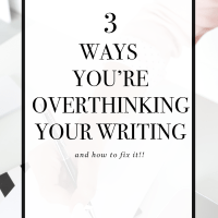 3 Ways You're Overthinking Your Writing (And How to Fix It!)