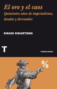 El oro y el caos, de Kwasi Kwarteng