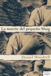 La Muerte del Pequeño Shug, de Daniel Woodrell