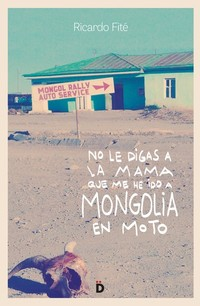 No le digas a la mama que me he ido a Mongolia en moto, de Ricardo Fité