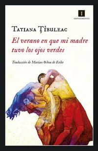 El verano en que mi madre tuvo los ojos verdes, de Tatiana Tibuleac