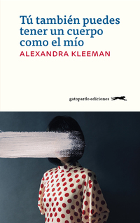 Tú también puedes tener un cuerpo como el mío, de Alexandra Kleeman