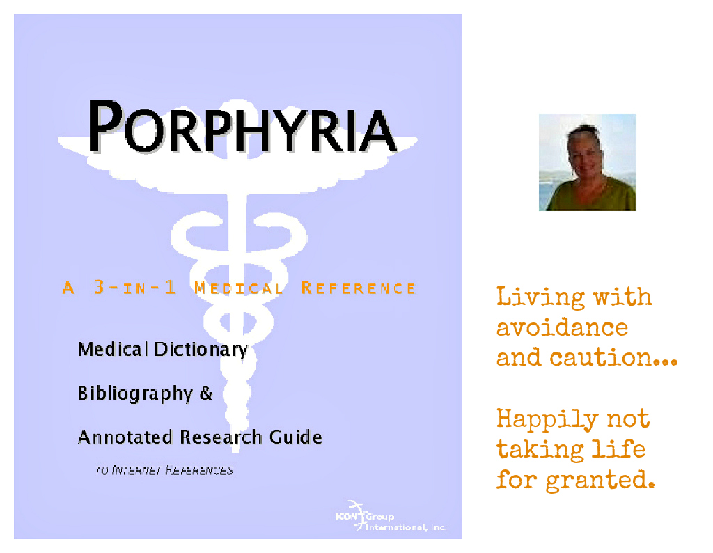 Joy has to avoid a myriad of things in her life due to Acute Intermittent Porphyria, but does so happily.