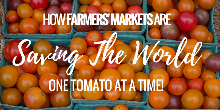 How Farmers' Markets Are Saving The World One Tomato At Time