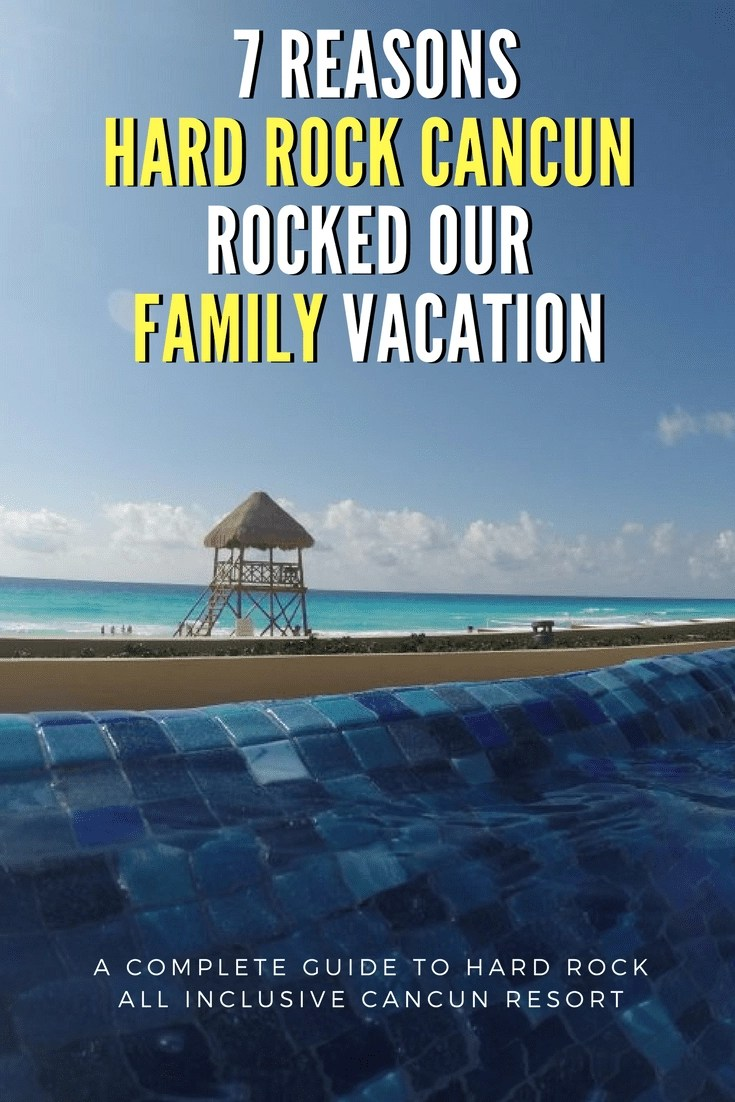 7 Reasons Hard Rock Cancun All Inclusive Rocked our Vacation. #hardrock #cancun #allinclusive #familyvacation