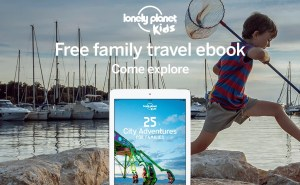Download your free copy of Lonely Planet's FREE e-book 25 City Adventures for Families. Click to find link | Global Munchkins