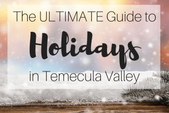 Check out all the holiday events in and around Temecula Valley in the Ultimate Guide to holidays in Temecula