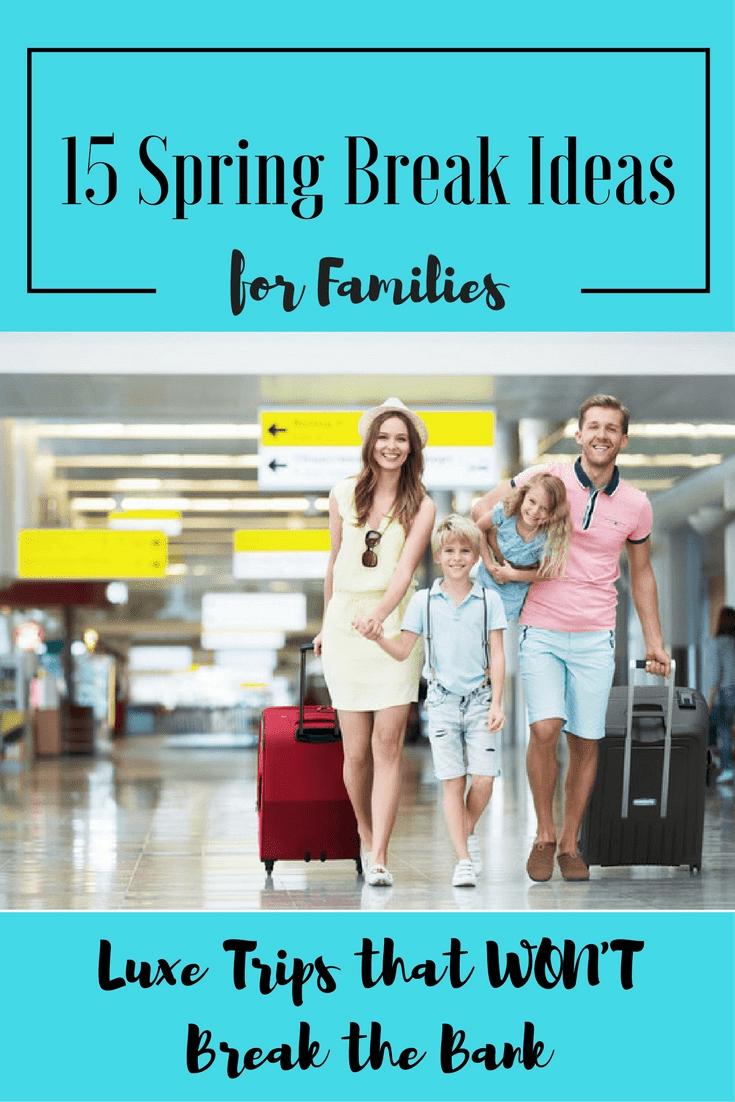 15 of the BEST spring break ideas for families. If you are looking for a phenomenal spring break destination for your family I have the perfect resort. Check out my amazing list of family-friendly spring break destinations. #springbreak #luxe #vacation