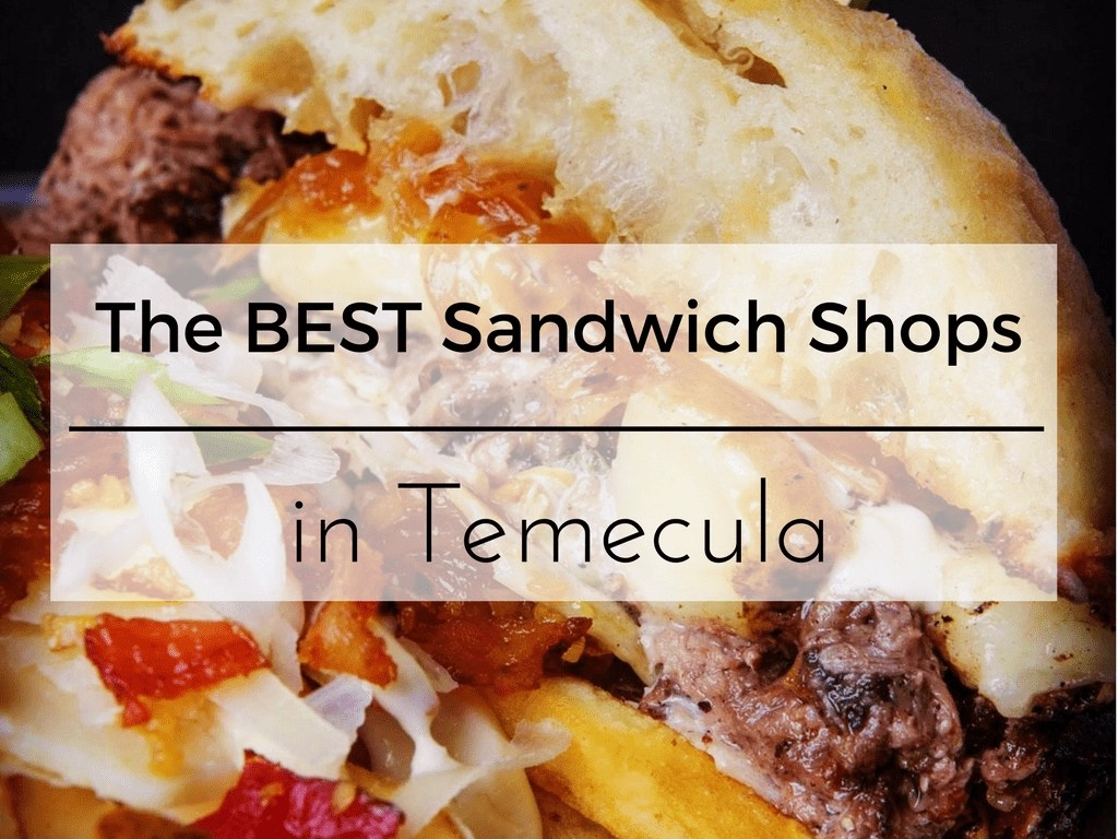 Looking for a great place to eat in Temecula? Here are the top sandwich shops.