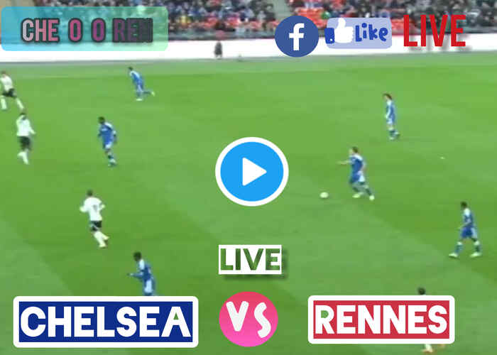 Where to Watch Chelsea vs Rennes Live Streaming