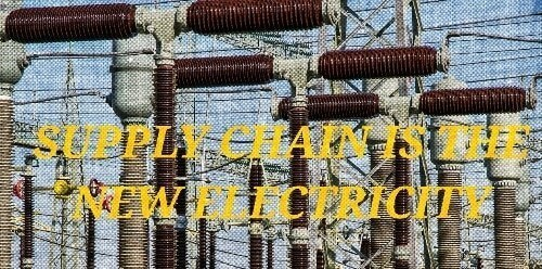 SUPPLY CHAIN IS THE NEW ELECTRICITY