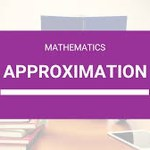 Approximations and Accuracy