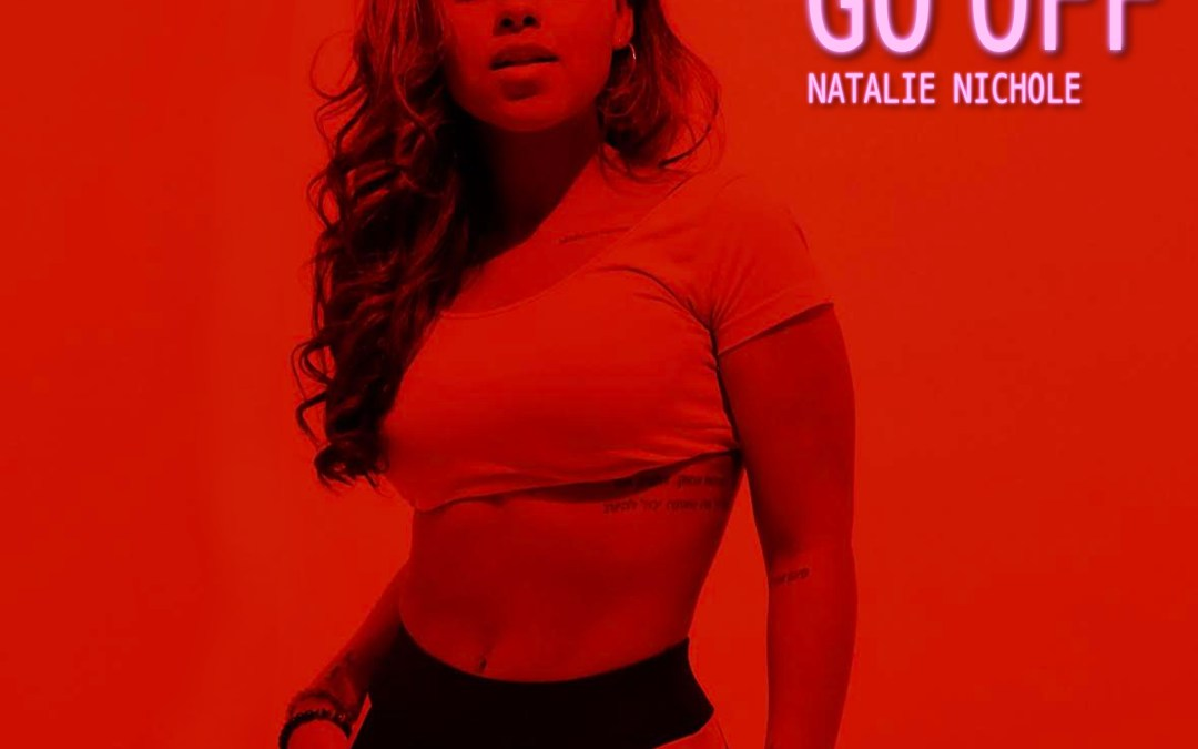 """Natalie Nichole releases her new single """"Go Off"""""""