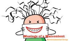 Musings of a Malcontent: Irony, Irony, Wherefore art thou Irony?