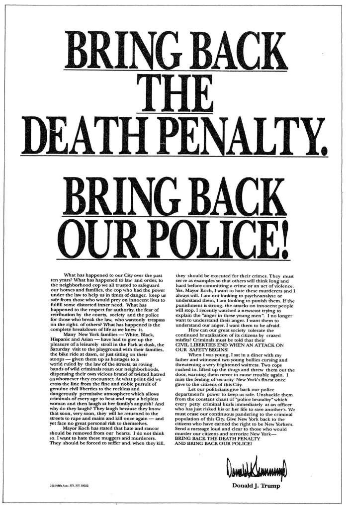 "An advertisement placed by Donald Trump in several newspapers in 1989 calling for bringing back the death penalty in New York state amid the ""Central Park Five"" case."