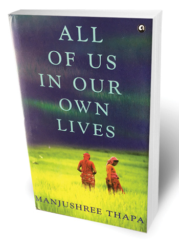 All of Us in Our Own Lives By Manjushree Thapa 211pp, Aleph, INR 399